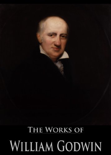 The Works of William Godwin: Enquiry concerning Political Justice, Lives of the Necromancers, Of Population: An Enquiry concerning the Power, and More (12 Books With Active Table of Contents)