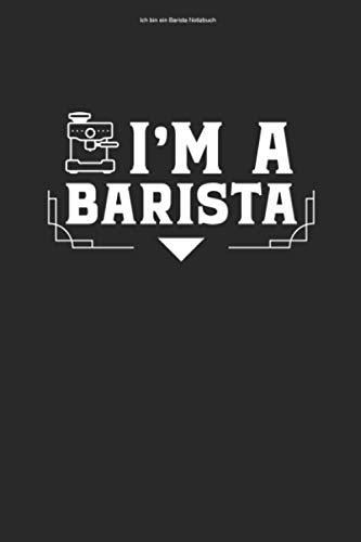 Ich bin ein Barista Notizbuch: 100 Seiten | Punkteraster | Kurs Baristas Kaffee Espresso Cafe Training Lustig Barista Beruf Koffein