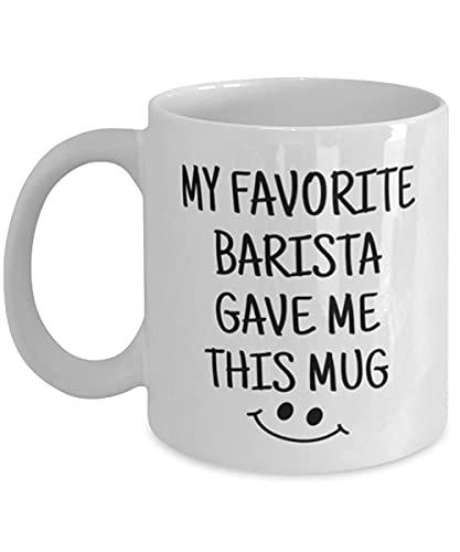 My Favorite Barista Gave Me This Mug - Tazas de café personalizadas, resistentes al calor, reutilizable, taza de regalo para mujeres, hombres y niños, taza de café de cerámica de 325 ml, color blanco