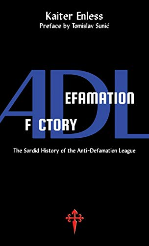 Compare Textbook Prices for Defamation Factory: The Sordid History of the ADL  ISBN 9781912853038 by Enless, Kaiter,Sunic, Tomislav