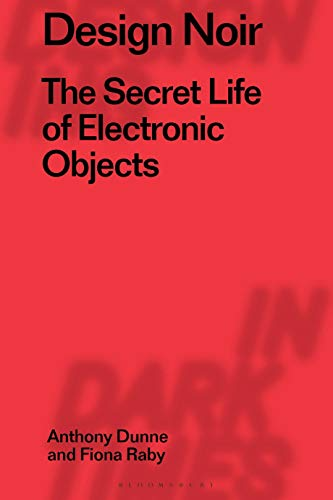 Design Noir: The Secret Life of Electronic Objects (Radical Thinkers in Design, Band 2)