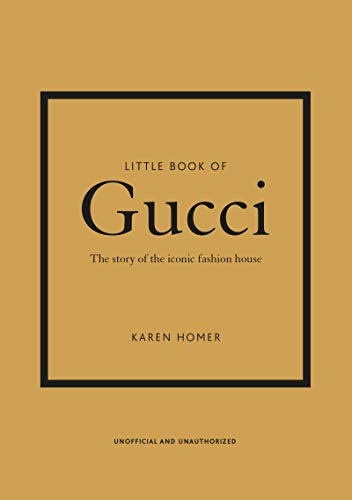 Little Book of Gucci: The Story of the Iconic Fashion House (Little Book of Fashion)