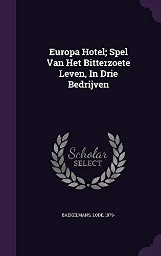 Europa Hotel; Spel Van Het Bitterzoete Leven, in Drie Bedrijven