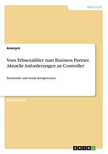 Vom Erbsenzähler zum Business Partner. Aktuelle Anforderungen an Controller: Emotionale und soziale Kompetenzen