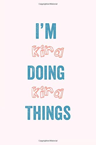 I am Kira Doing Kira Things: A Personalized Notebook Gift for Sara, 120 Pages, 6 x 9 inches, A Gratitude Journal for  Kira , Gift Idea for Kira