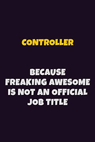Controller, Because Freaking Awesome Is Not An Official Job Title: 6X9 Career Pride Notebook Unlined 120 pages Writing Journal