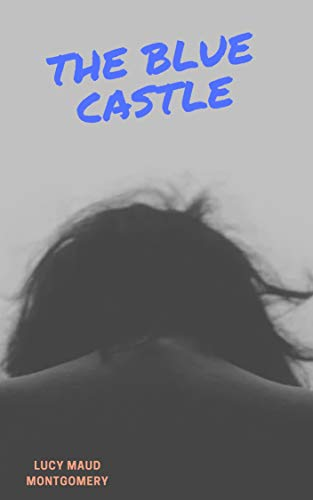 The Blue Castle (Illustrated) (English Edition)