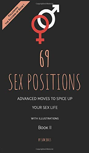 69 Sex Positions. Advanced Moves to Spice Up Your Sex Life (with illustrations). Book II