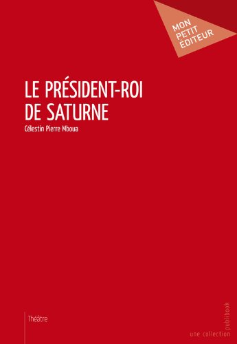 Le Président-roi de Saturne PDF Books