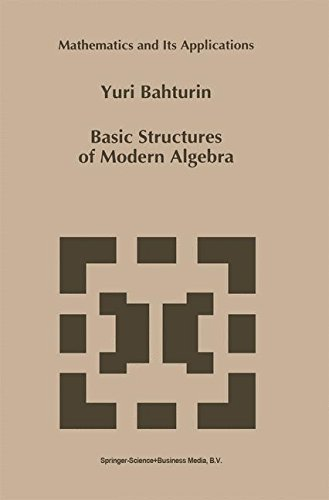 Basic Structures of Modern Algebra (Mathematics and Its Applications)