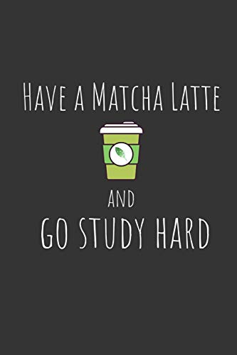 """Have a matcha latte and go study hard: Funny Small Lined Notebook / Journal (6"""" X 9"""") For Students"""