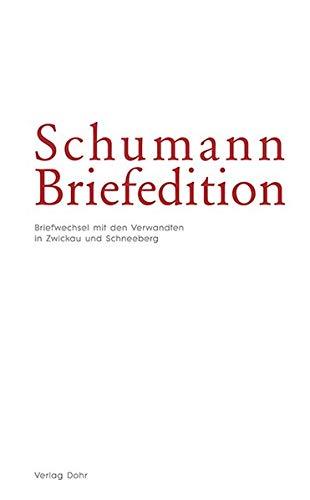 Schumann-Briefedition / Schumann-Briefedition I.1: Briefwechsel Robert und Clara Schumanns mit den Verwandten in Zwickau und Schneeberg