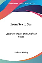 From Sea to Sea: Letters of Travel and American Notes