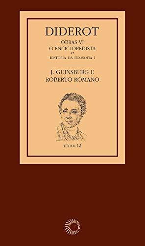 Diderot: Obras VI - O Enciclopedista [1]: História da Filosofia I (Textos)...