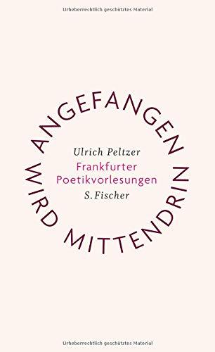 Angefangen wird mittendrin: Frankfurter Poetikvorlesungen