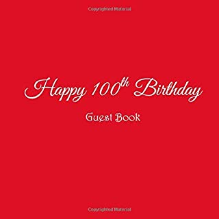 Happy 100th Birthday Guest Book: Happy 100 year old 100th Birthday Party Guest Book gifts accessories decor ideas supplies decorations for women her ... decorations gifts ideas women men)
