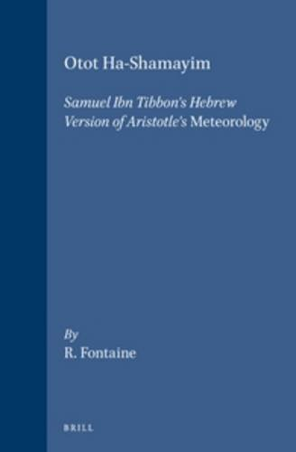 Otot Ha-Shamayim: Samuel Ibn Tibbon's Hebrew Version of Aristotle's Meteorology. a Critical Edition, with Introduction, Translation, and: Samuel Ibn ... and Commentary (Aristoteles Semitico-Latinus)