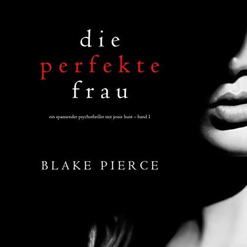 Die perfekte Frau: Ein spannender Psychothriller mit Jessie Hunt - Band Eins