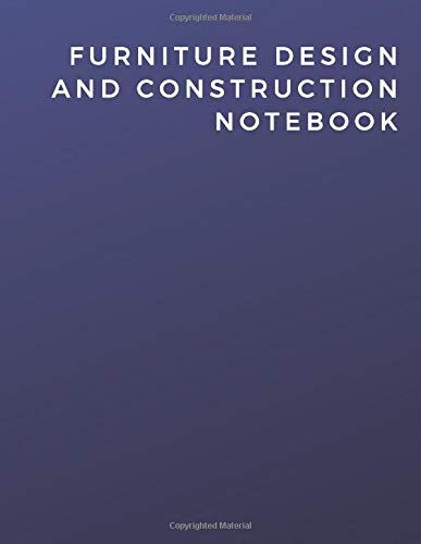Furniture Design And Construction Notebook: Furniture Design And Construction Notebook | Diary | Log | Journal