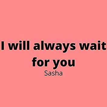 I Will Always Wait for You