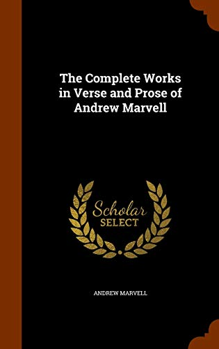 The Complete Works in Verse and Prose of Andrew Marvell