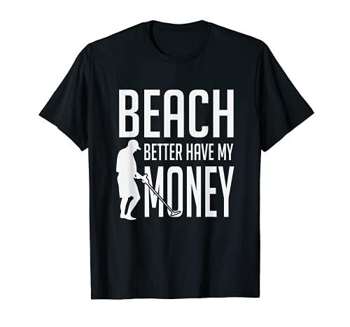Beach Better Have My Money Precious Metal Detecting Camiseta