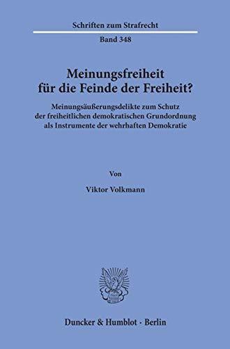 Meinungsfreiheit für die Feinde der Freiheit?: Meinungsäußerungsdelikte zum Schutz der freiheitlichen demokratischen Grundordnung als Instrumente der ... (Schriften zum Strafrecht, Band 348)
