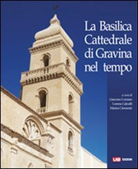 La basilica cattedrale di Gravina nel tempo