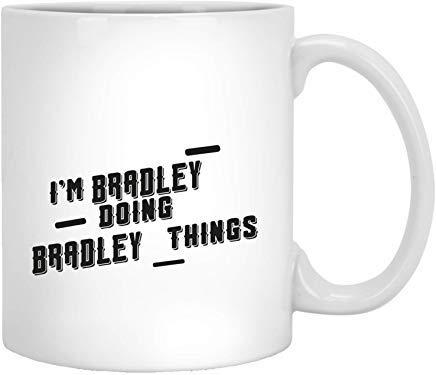 Queen54ferna Ik ben Bradley Doing Bradley Dingen - Beste Naam Grappige Geschenken Idee Koffie Mokken Nieuwigheid Wit Keramisch 11 Oz Thee Mok
