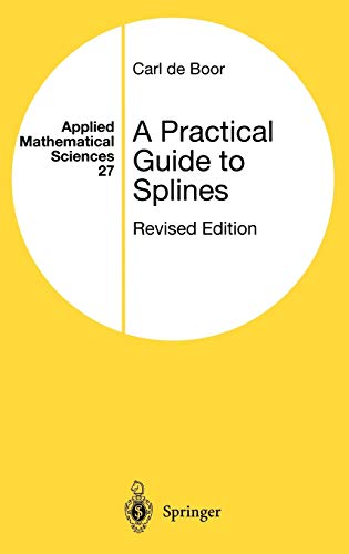 A Practical Guide to Splines (Applied Mathematical Sciences, 27, Band 27)