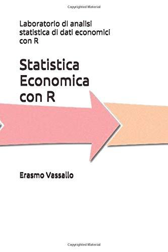 Statistica Economica con R: Laboratorio di analisi statistica di dati economici con R