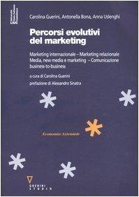 Percorsi evolutivi del marketing. Marketing internazionale. Marketing relazionale. Media, new media e marketing. Comunicazione business-to-business