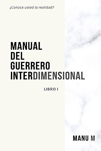 MANUAL DEL GUERRERO INTERDIMENSIONAL, LIBRO 1
