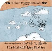 THE CONTINUOUS ADVENTURES OF CYRUS T. ELK AND HIS FANTASTICAL FLYING MACHINE (2010)