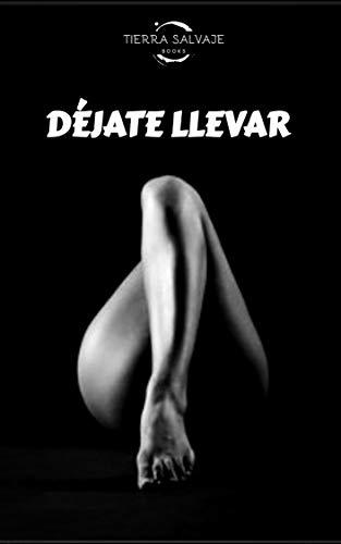 Déjate llevar: Relatos eróticos