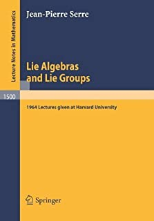 Lie Algebras and Lie Groups: 1964 Lectures given at Harvard University (Lecture Notes in Mathematics) by Jean-Pierre Serre...