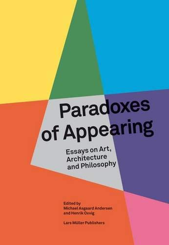 Download Paradoxes of Appearing: Essays on Art, Architecture and Philosophy 3037781920