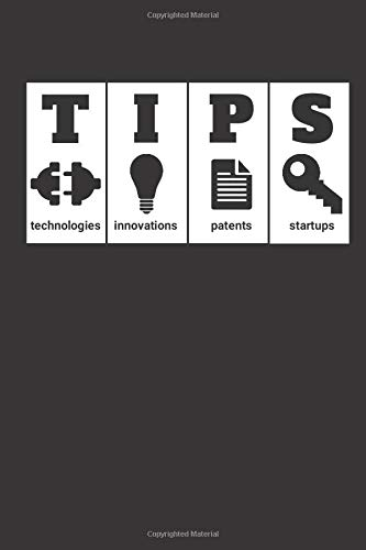 The Science of Horizon Scanning for TIPS: Journal notebook with guidelines to record and track Technologies, Innovations, Patents & Startups enabling and accelerating change