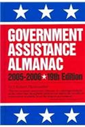 Government Assistance Almanac 2005-2006: The Guide to Federal Domestic Financial and Other Programs : Covering Grants, Loans, Insurance, Personal Services, Investigation of Complaints, Sale