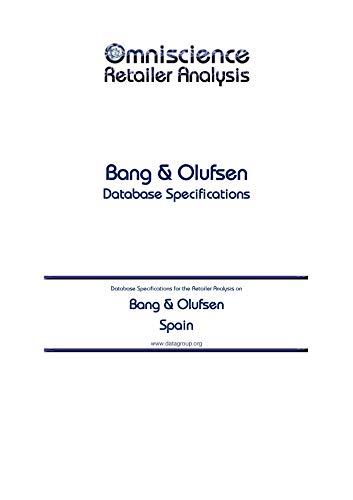 Bang & Olufsen - Spain: Retailer Analysis Database Specifications (Omniscience Retailer Analysis - Spain Book 9704) (English Edition)