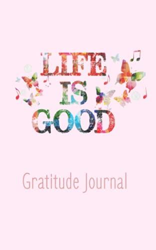 Life Is Good: Gratitude Journal