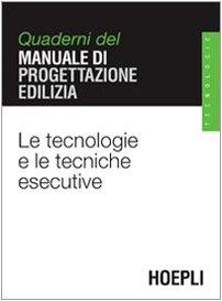 Le tecnologie e le tecniche esecutive. Quaderni del manuale di progettazione edilizia
