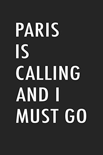 Paris Is Calling And I Must Go: A 6x9 Inch Matte Softcover Journal Notebook With 120 Blank Lined Pages And A Funny European Travel Cover Slogan