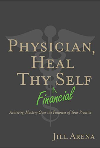 Physician, Heal Thy Financial Self: Achieving Mastery Over the Finances of Your Practice (English Edition)