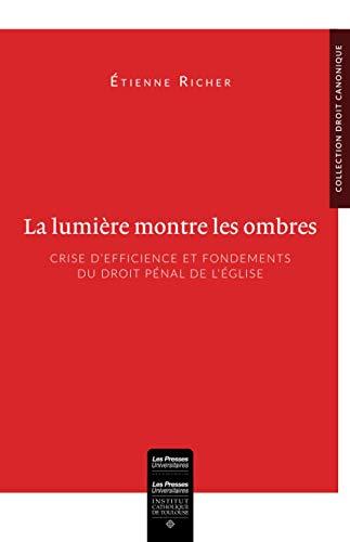 La lumière montre les ombres: Crise d'efficience et fondements du droit pénal de l'Église. Essai d'analyse au regard du canon 1311
