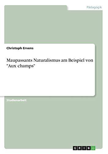 Maupassants Naturalismus am Beispiel von Aux champs