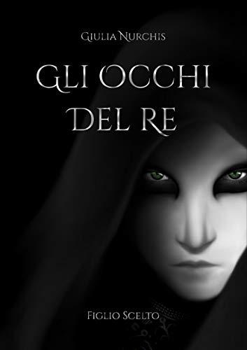 Gli occhi del Re: Figlio scelto (Italian Edition)