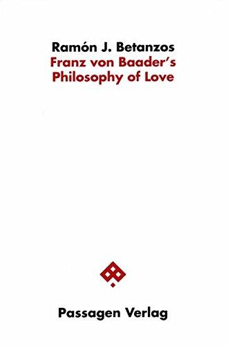 Franz von Baader's Philosophy of Love (Passagen Philosophische Theologie / Studien zu spekulativer Philosophie und Religion)