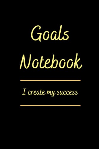 Goals Notebook: I create my success daily | Goal setter journal |100 pages to write down your goals, ideas...