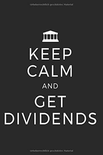 Keep Calm And Get Dividends: Notizbuch Für Aktien Dividenden Börse Trading Notizen Planer Tagebuch (Liniert, 15 x 23 cm, 120 Linierte Seiten, 6